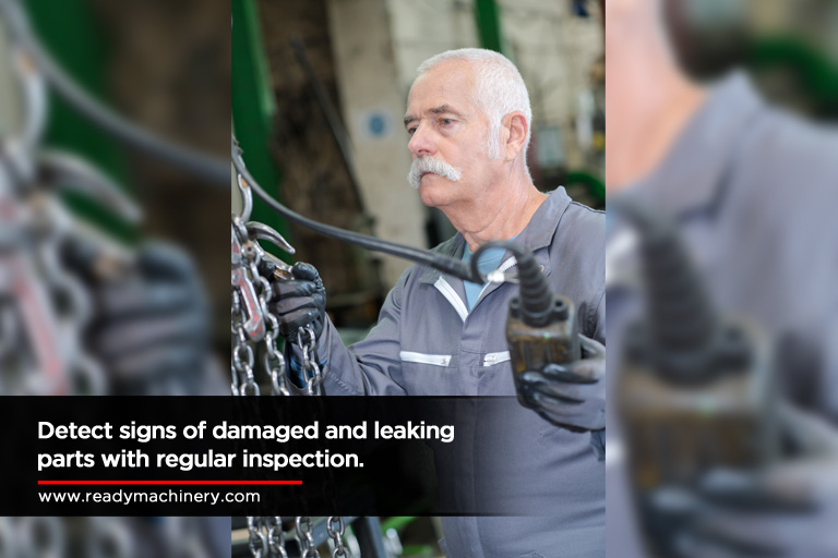 Detect signs of damaged and leaking parts with regular inspection