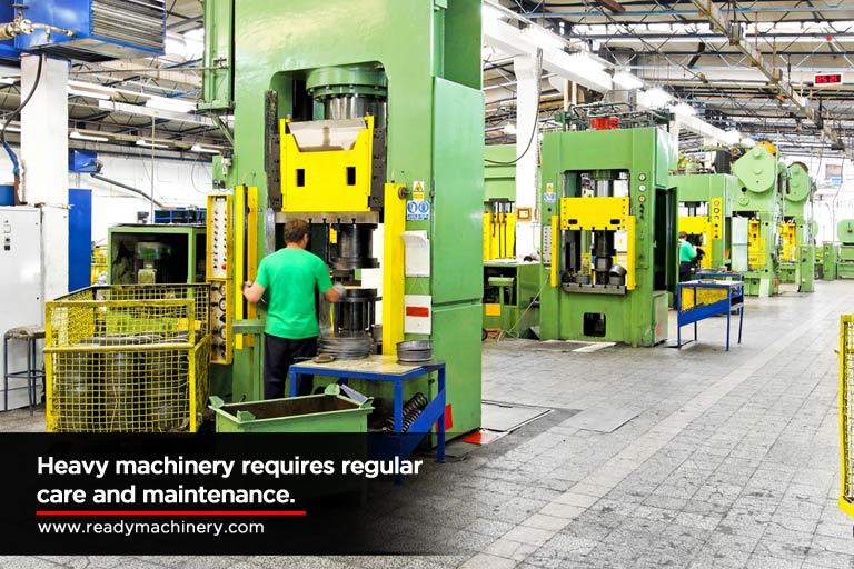 Heavy machinery requires regular care and maintenance