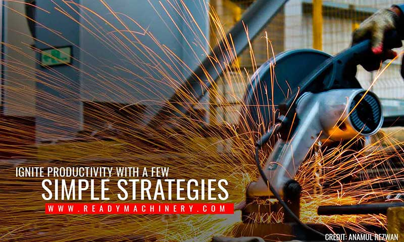 Ignite productivity with a few simple strategies