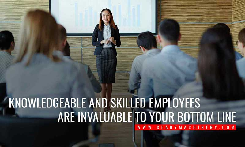 Knowledgeable and skilled employees are invaluable to your bottom line