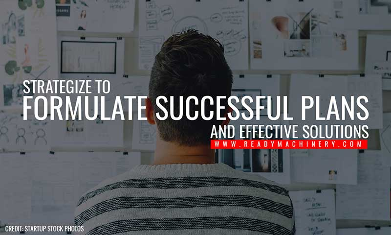 Strategize to formulate successful plans and effective solutions