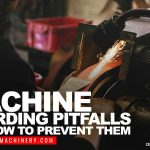 Machine Guarding Pitfalls and How to Prevent Them
