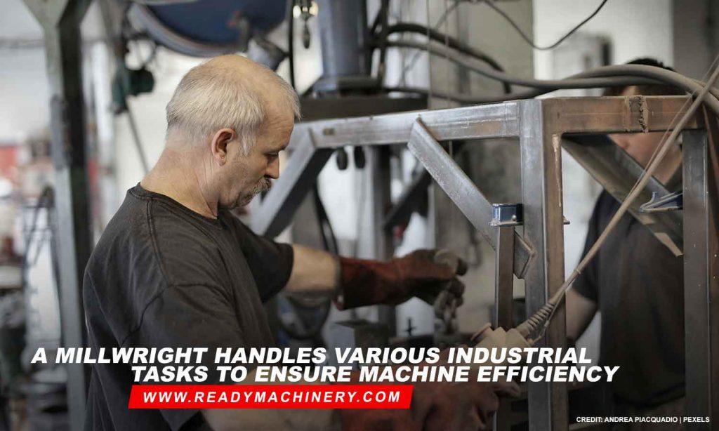 A millwright handles various industrial tasks to ensure machine efficiency