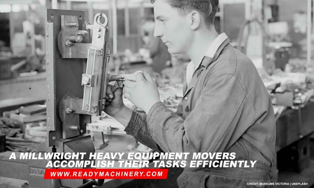 A millwright heavy equipment movers accomplish their tasks efficiently