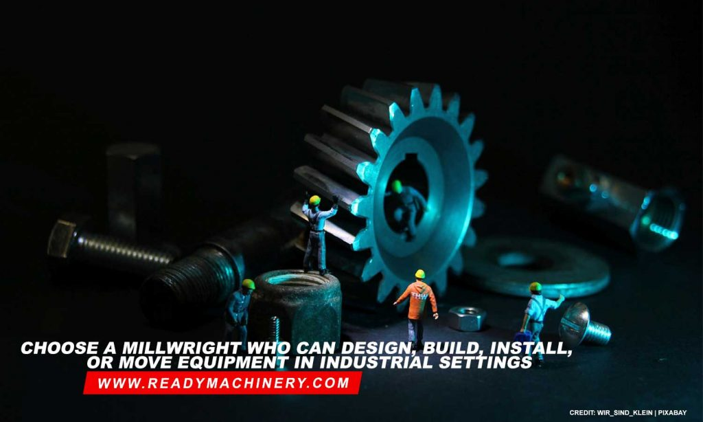 Choose a millwright who can design, build, install, or move equipment in industrial settings