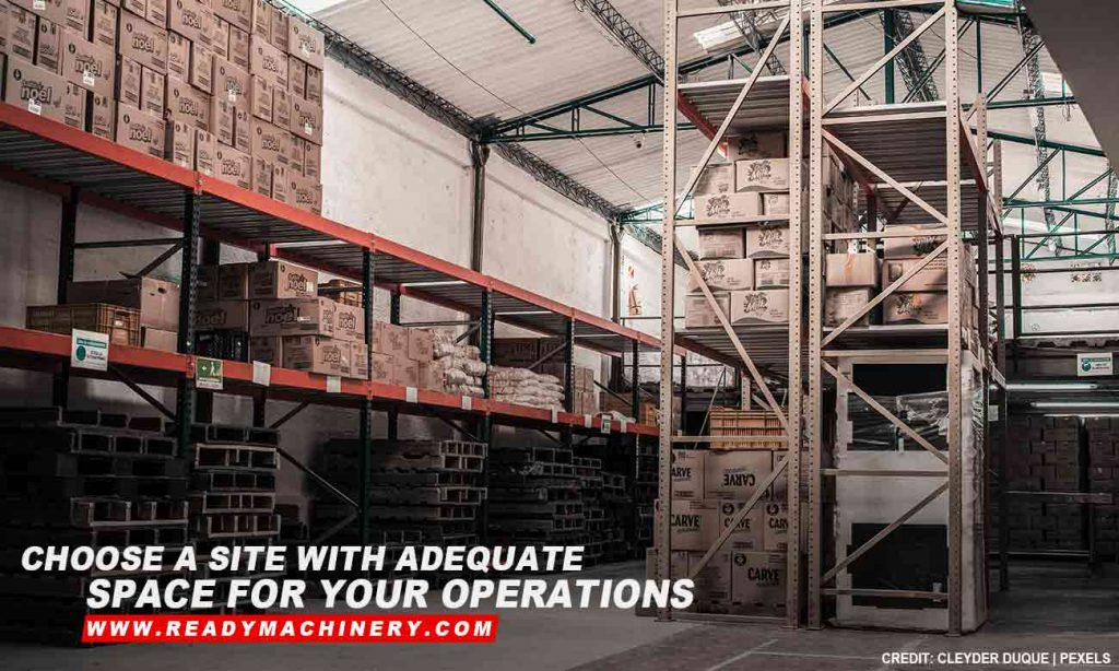 Choose a site with adequate space for your operations