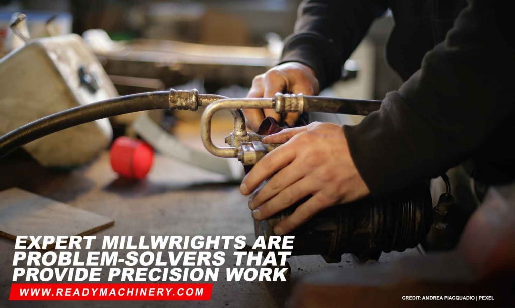Expert millwrights are problem-solvers that provide precision work