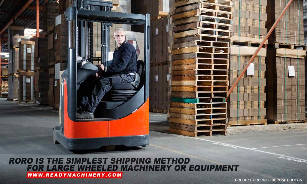 RORO is the simplest shipping method for large wheeled machinery or equipment