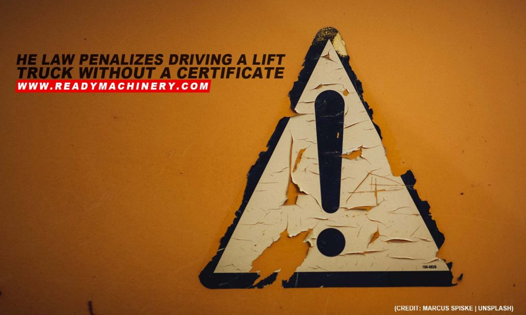 The law penalizes driving a lift truck without a certificate