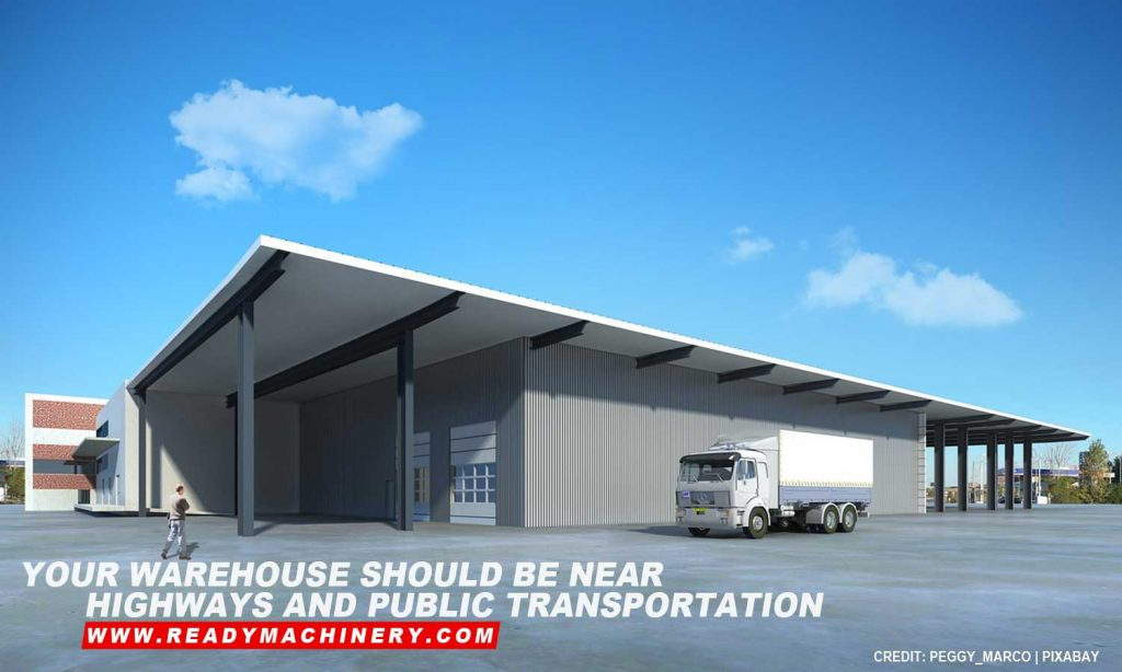 Your warehouse should be near highways and public transportation